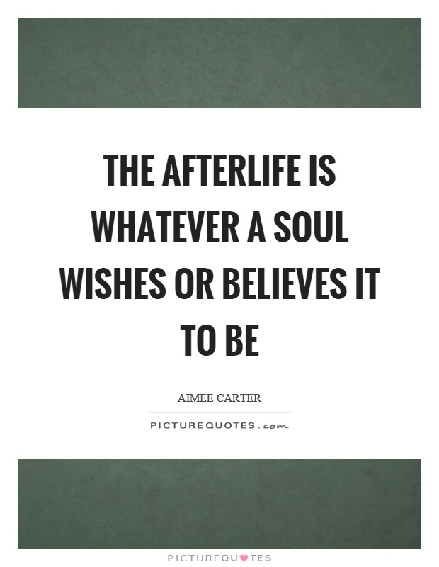 The afterlife is whatever a soul wishes or believes it to be Picture Quote #1