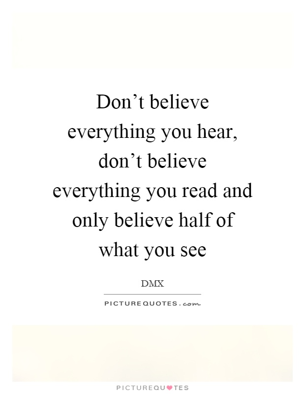 you can t believe everything you read in newspapers Quotations about media and journalism you should always believe all you read in the newspapers everything you read in newspapers is absolutely true.
