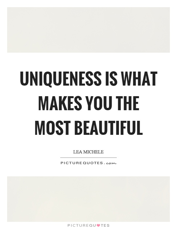 Uniqueness is what makes you the most beautiful Picture Quote #1