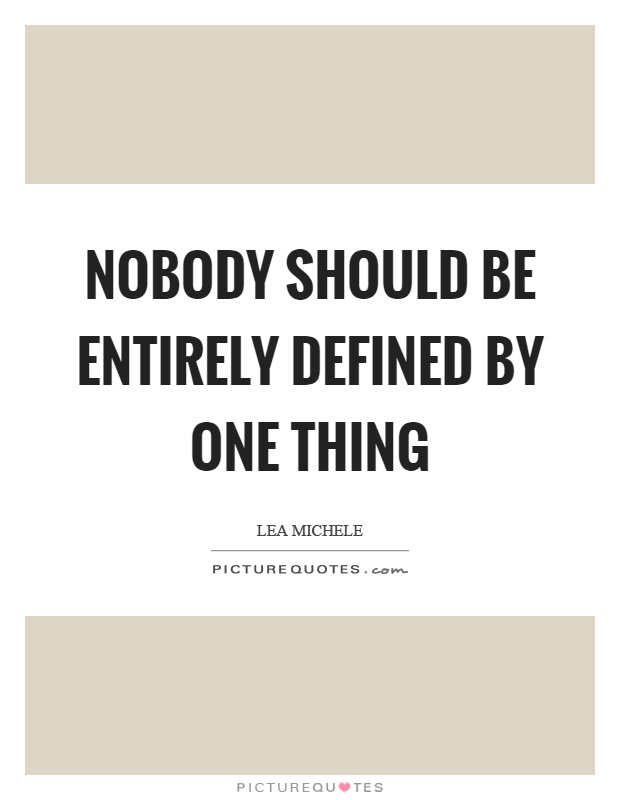 Nobody should be entirely defined by one thing Picture Quote #1