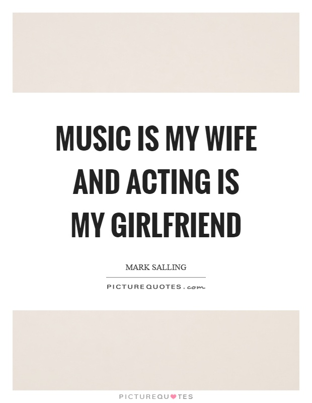 Music is my wife and acting is my girlfriend Picture Quote #1