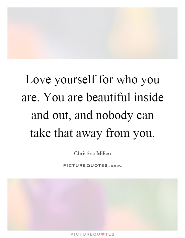 I Am Beautiful Inside And Out Quotes Love yourself for who ...