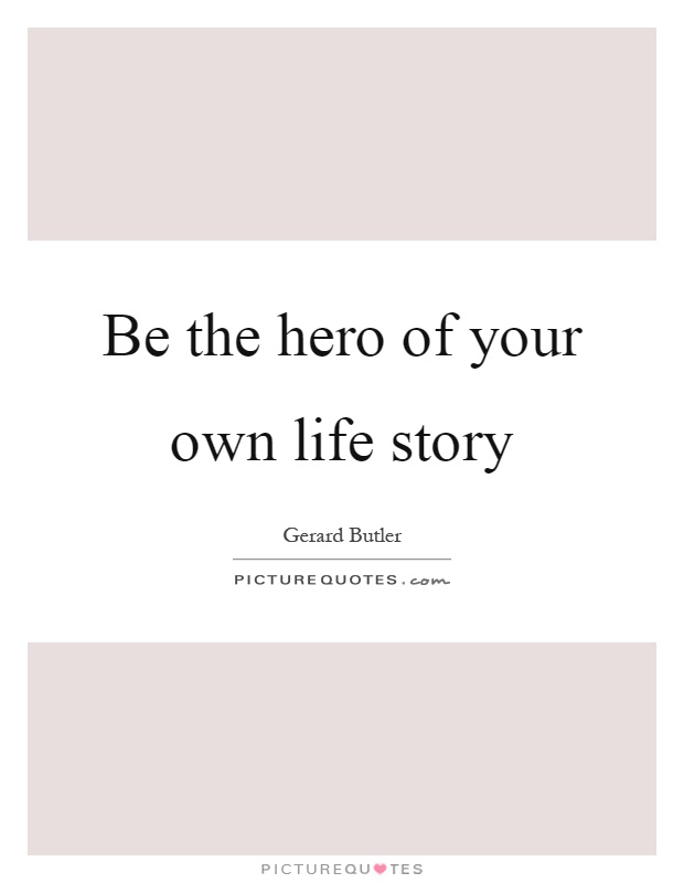 Be the hero of your own life story Picture Quote #1