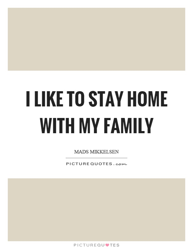 I like to stay home with my family Picture Quote #1