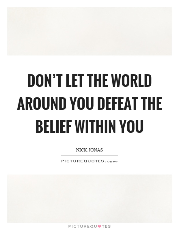 Don't let the world around you defeat the belief within you Picture Quote #1
