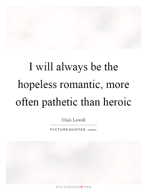 Hopeless Romantic Quotes & Sayings | Hopeless Romantic ...