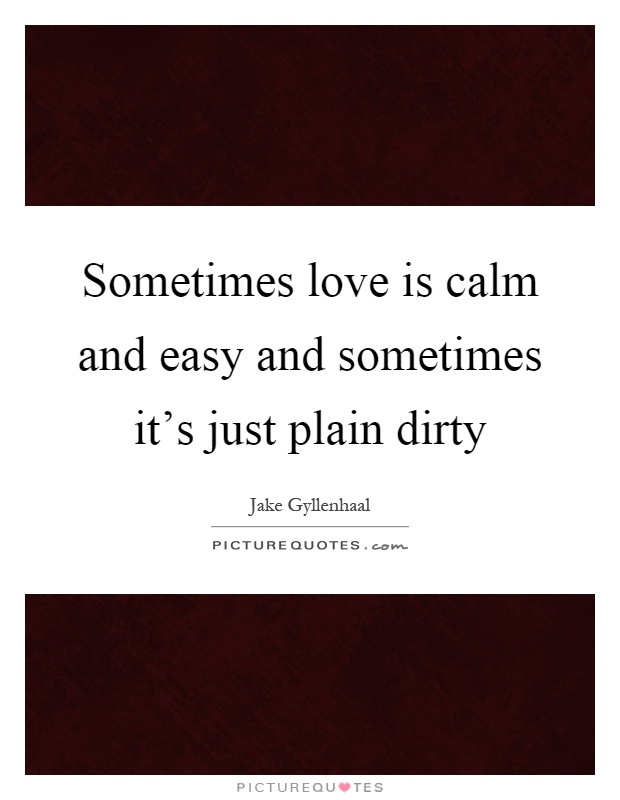 sometimes love is calm and easy and sometimes it s just