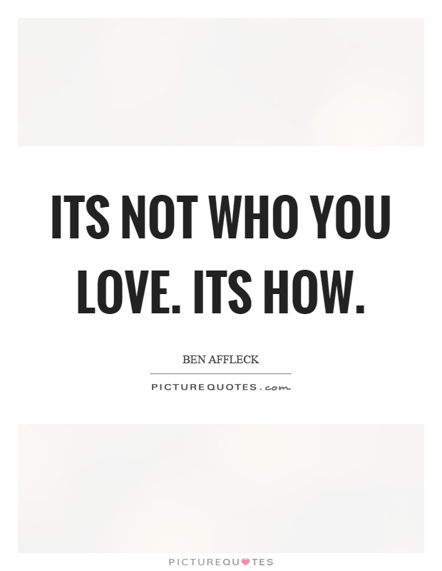 Its not who you love. Its how Picture Quote #1