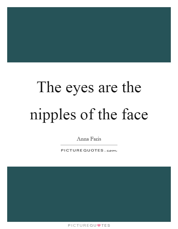 The eyes are the nipples of the face Picture Quote #1