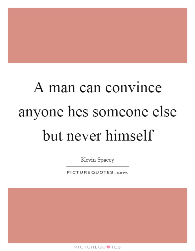 A man can convince anyone hes someone else but never himself Picture Quote #1