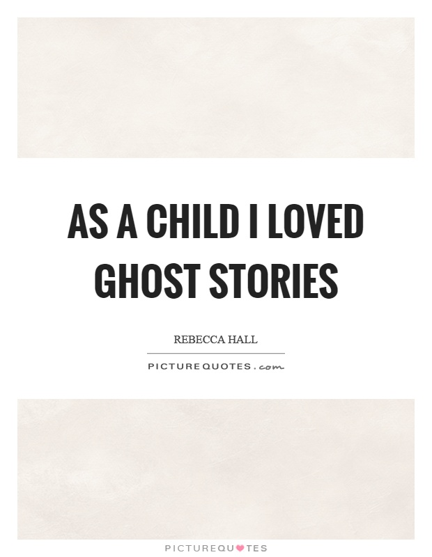 As a child I loved ghost stories Picture Quote #1