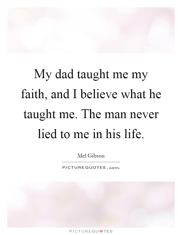 My Dad Taught Me My Faith And I Believe What He Taught Me The Picture Quotes Скачивай и слушай perry como i believe i believe 2001 и deema believe на zvooq.online! picturequotes com