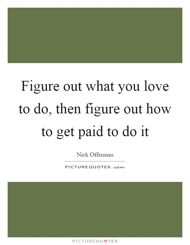 Figure out what you love to do then figure out how to get for How to get quotes