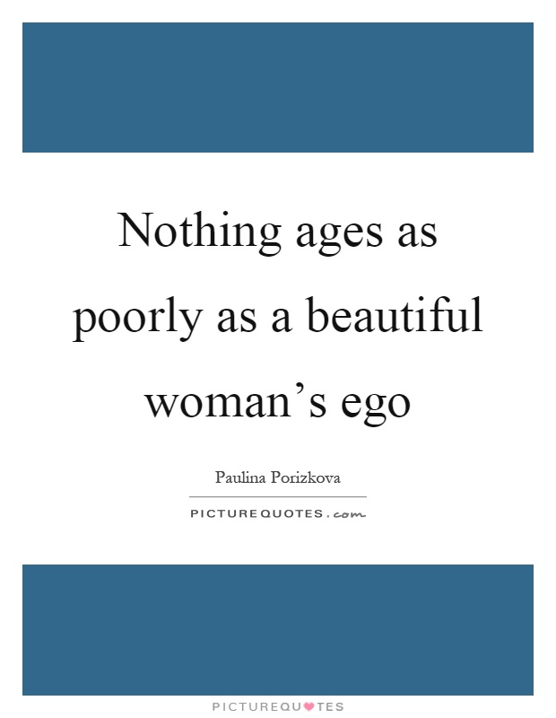 Nothing ages as poorly as a beautiful woman's ego Picture Quote #1