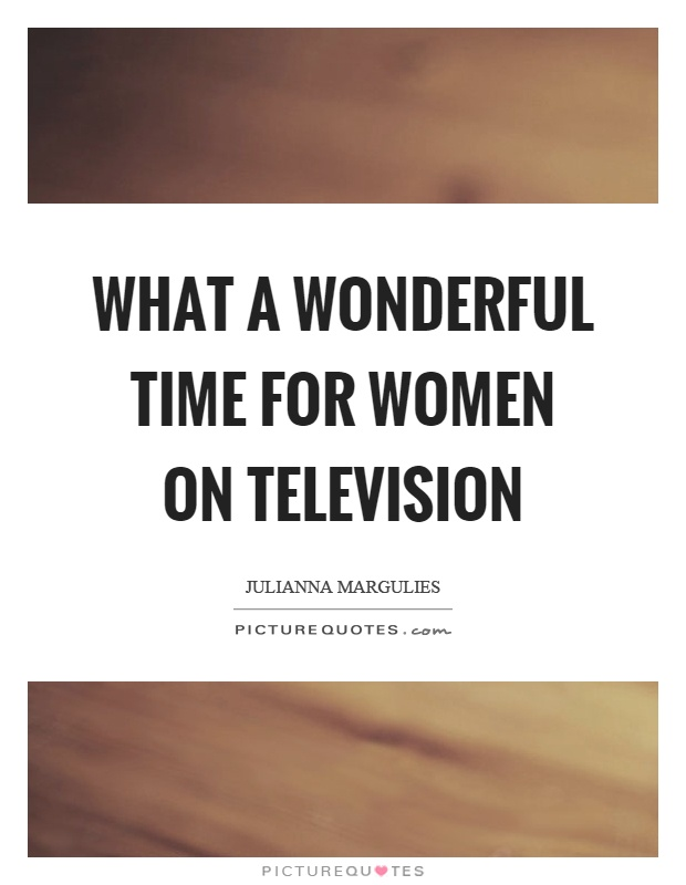 What a wonderful time for women on television Picture Quote #1