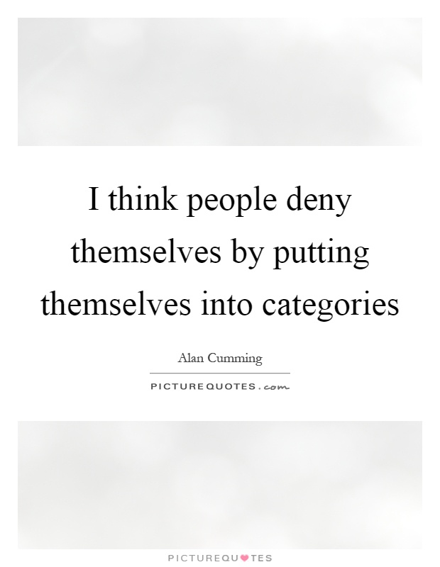 I think people deny themselves by putting themselves into categories Picture Quote #1