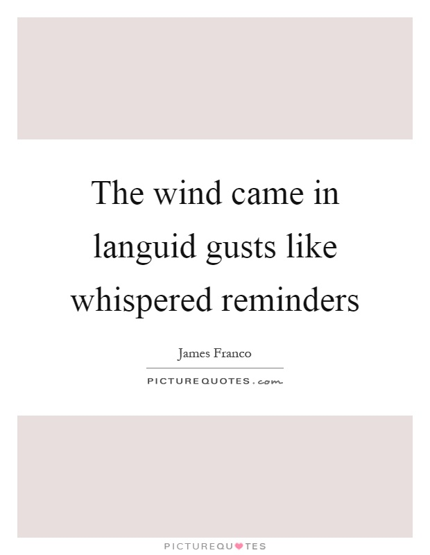 The wind came in languid gusts like whispered reminders Picture Quote #1
