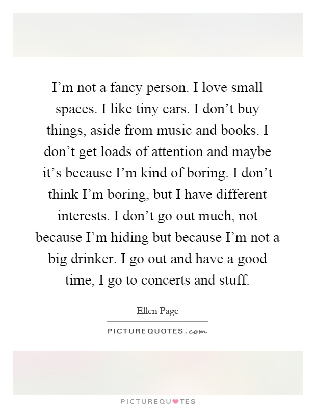 I\'m not a fancy person. I love small spaces. I like tiny cars. I ...