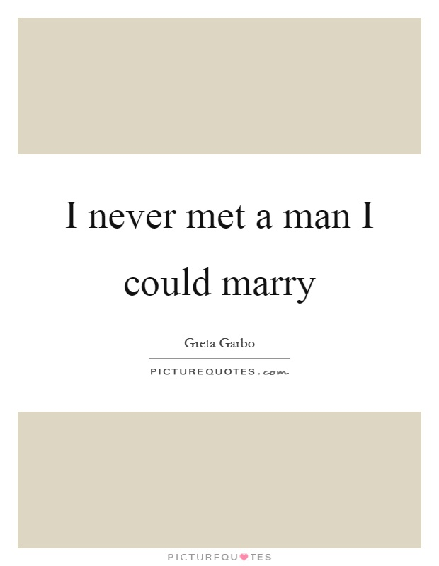I never met a man I could marry Picture Quote #1
