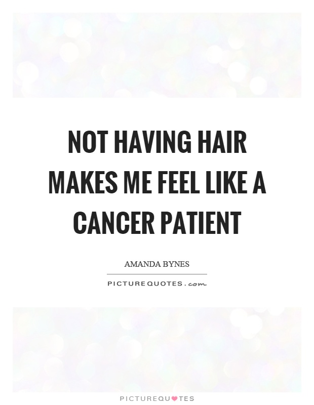 Quotes For Cancer Patients Simple Not Having Hair Makes Me Feel Like A Cancer Patient  Picture Quotes