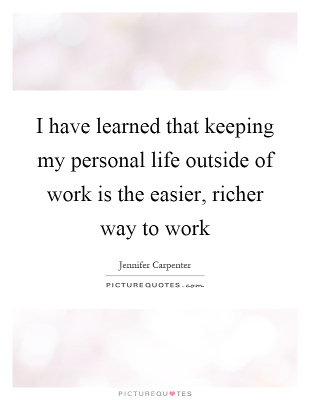 I have learned that keeping my personal life outside of work is the easier, richer way to work Picture Quote #1