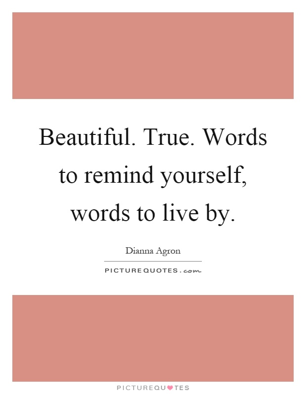 Beautiful. True. Words to remind yourself, words to live by Picture Quote #1
