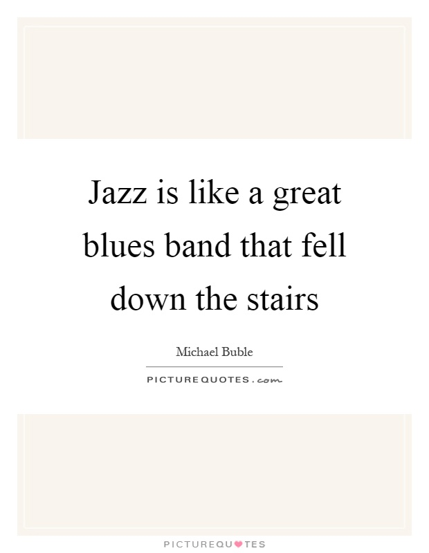 Jazz is like a great blues band that fell down the stairs Picture Quote #1