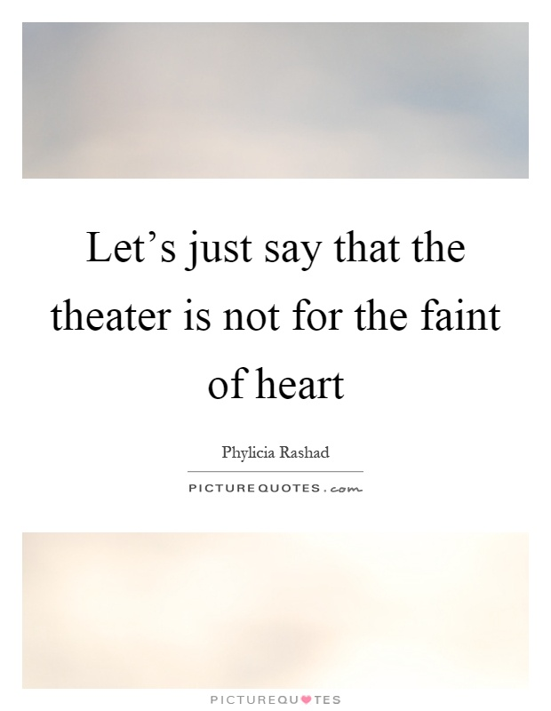Let's just say that the theater is not for the faint of heart Picture Quote #1