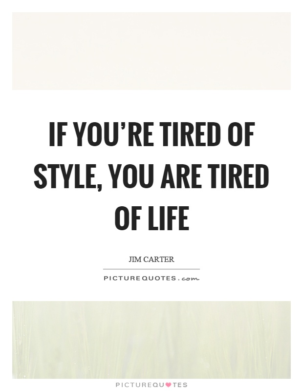 If you're tired of style, you are tired of life Picture Quote #1