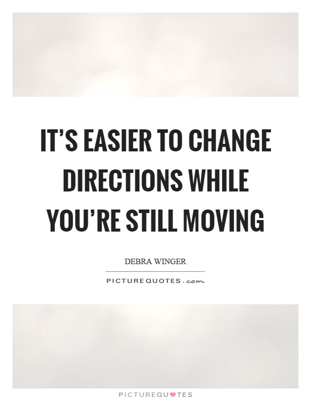 It's easier to change directions while you're still moving Picture Quote #1