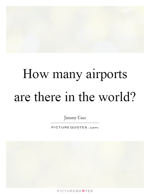 How many airports are there in the world? Picture Quote #1
