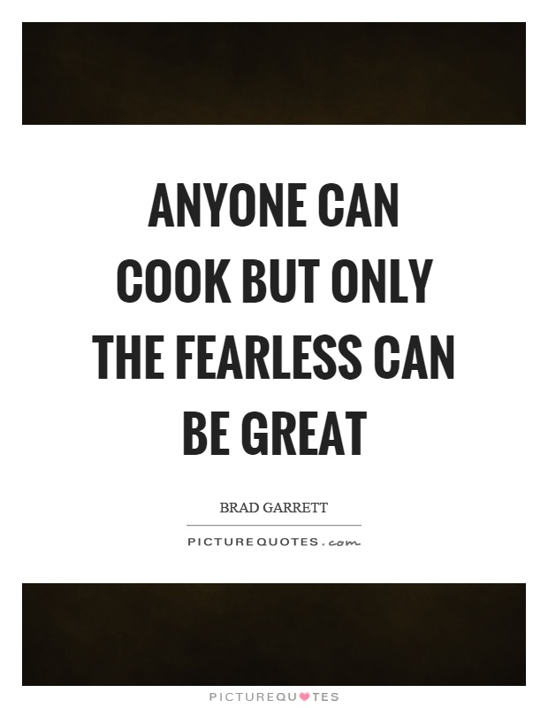 Anyone can cook but only the fearless can be great Picture Quote #1