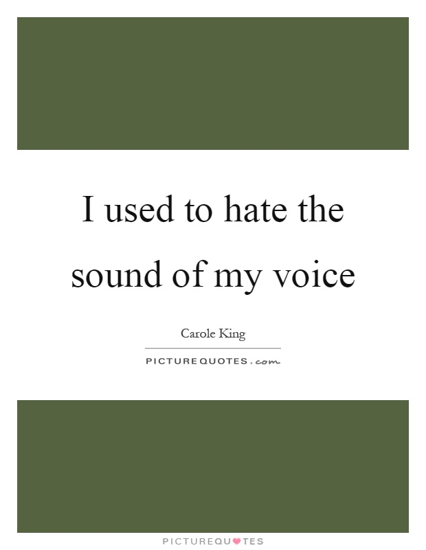 I used to hate the sound of my voice Picture Quote #1