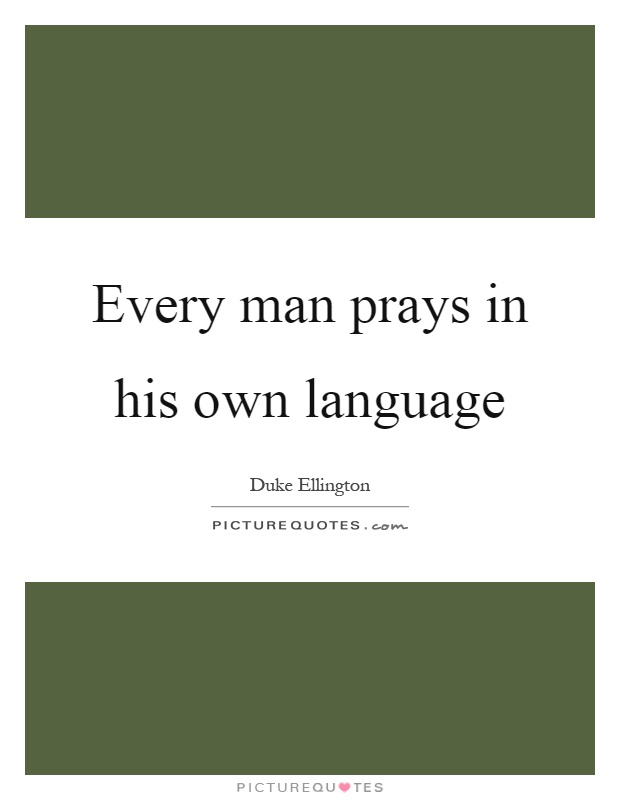 Every man prays in his own language Picture Quote #1