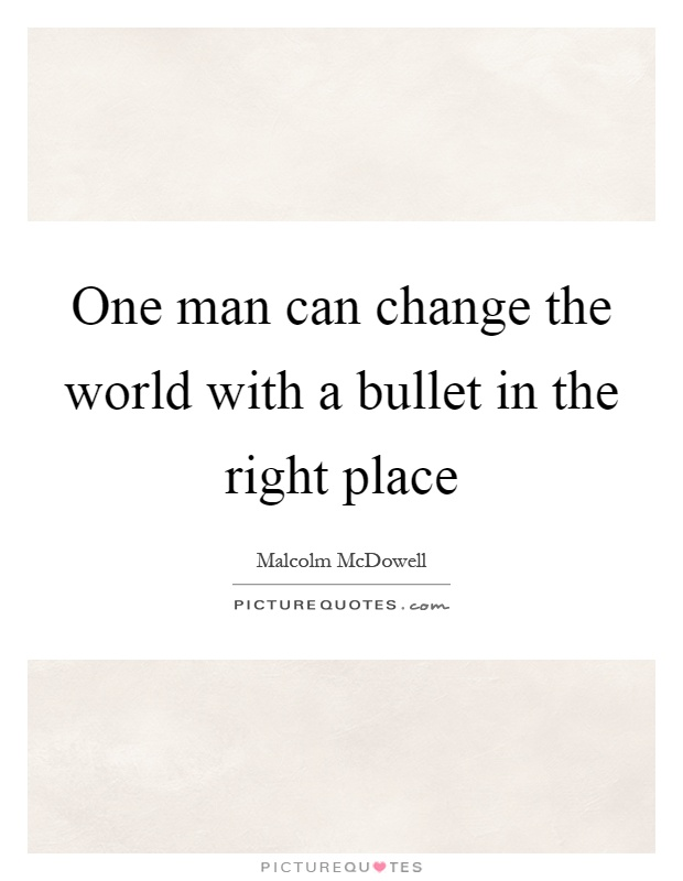 One man can change the world with a bullet in the right place Picture Quote #1