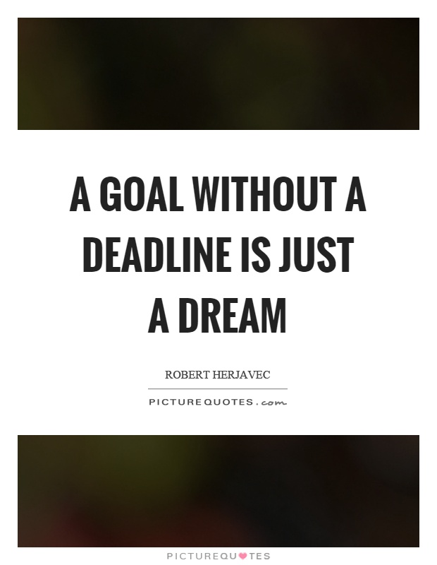 A goal without a deadline is just a dream Picture Quote #1