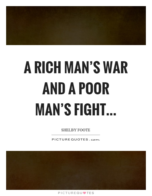 A rich man's war and a poor man's fight Picture Quote #1