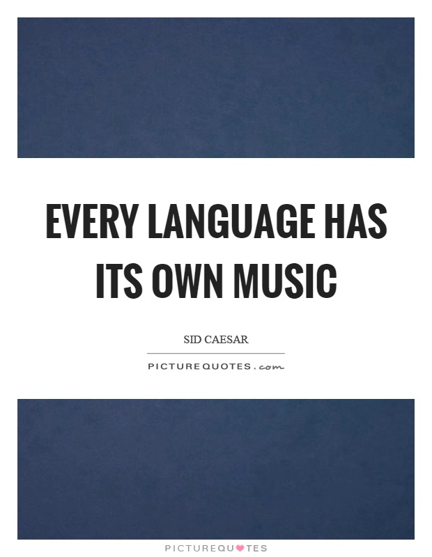 Every language has its own music Picture Quote #1