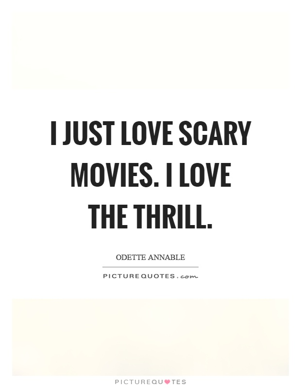 I just love scary movies. I love the thrill Picture Quote #1