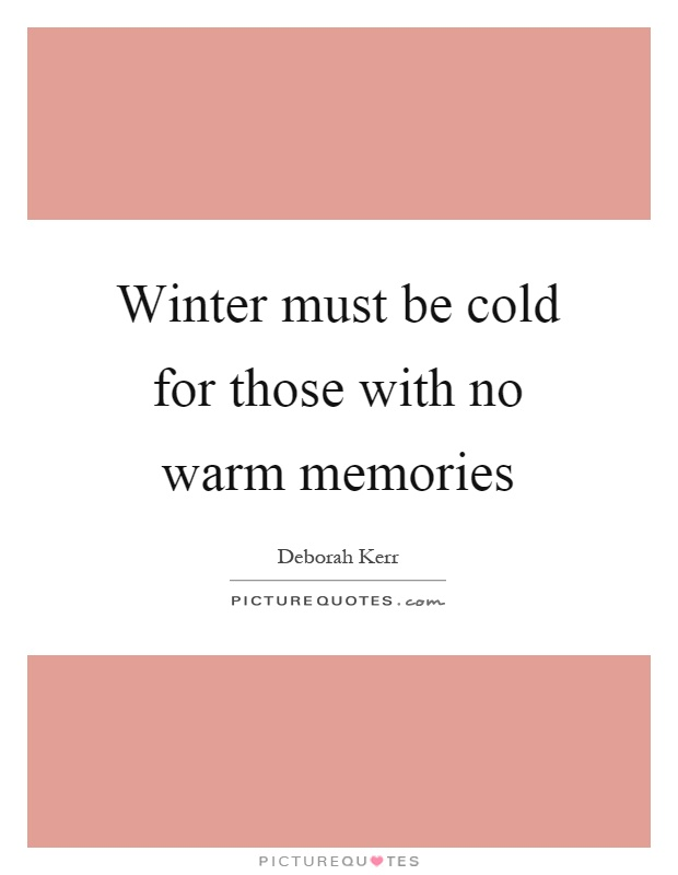Winter must be cold for those with no warm memories Picture Quote #1