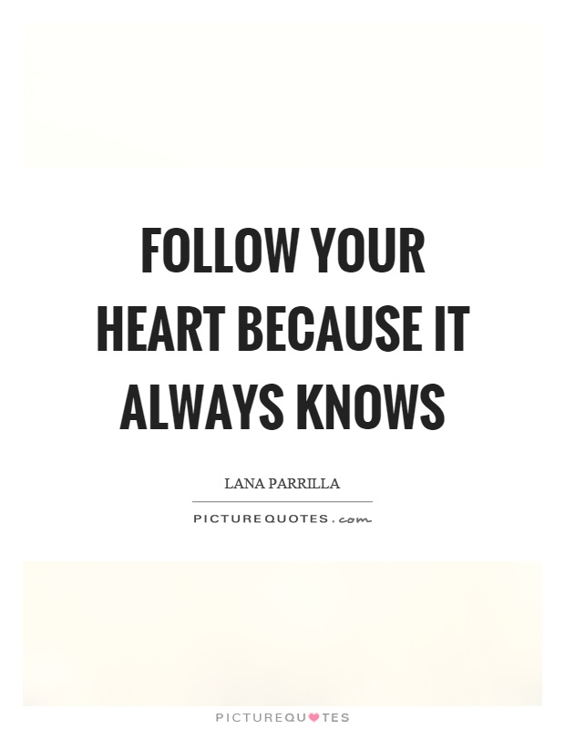 Follow your heart because it always knows Picture Quote #1