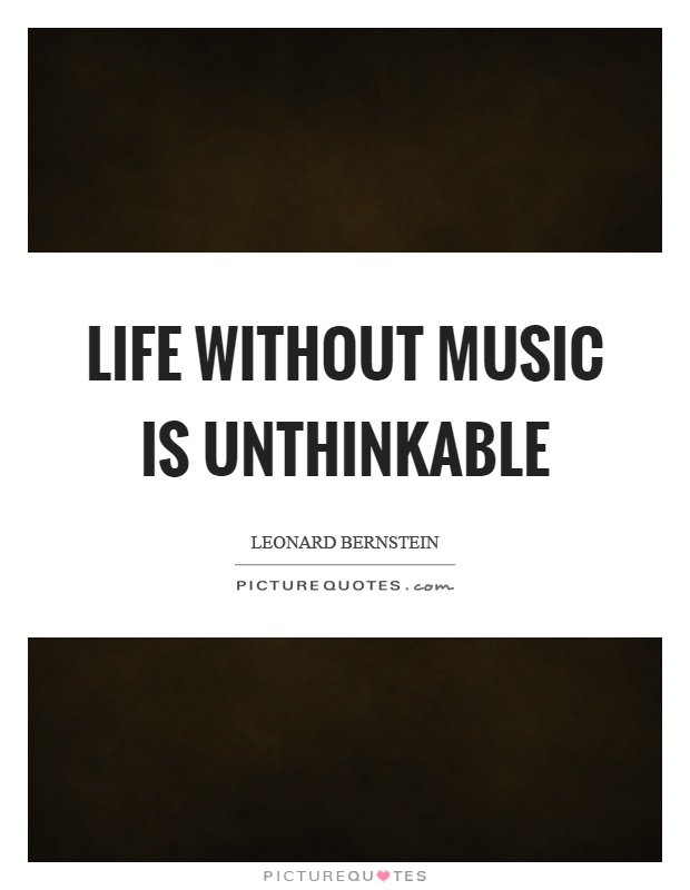 Life without music is unthinkable Picture Quote #1