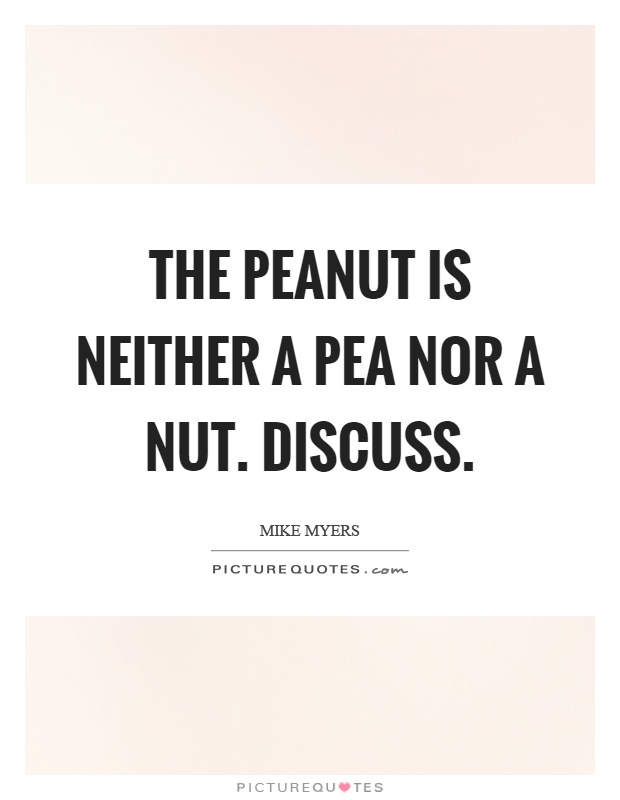 The peanut is neither a pea nor a nut. Discuss Picture Quote #1