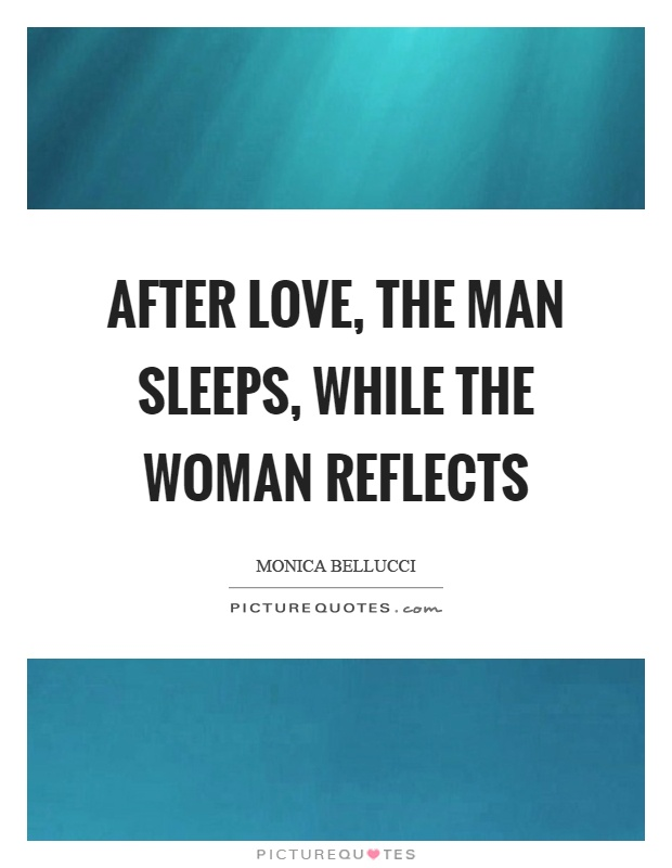 After love, the man sleeps, while the woman reflects Picture Quote #1