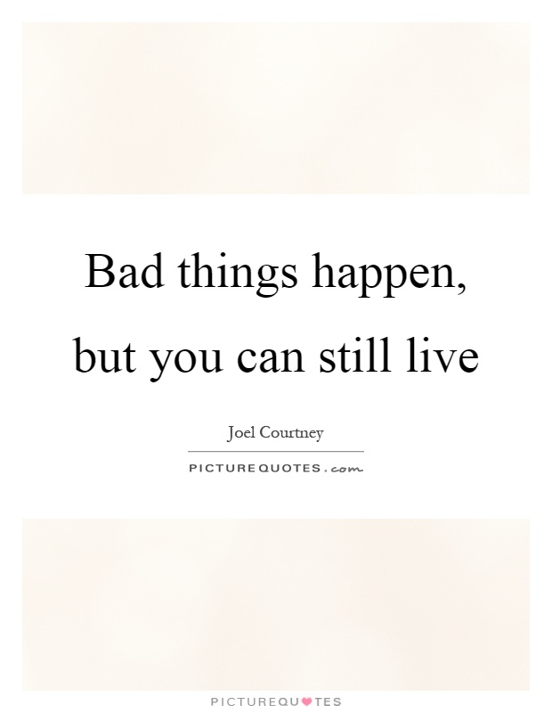 Delightful Bad Things Happen, But You Can Still Live Picture Quote #1 Gallery