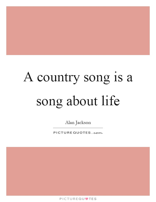 A country song is a song about life Picture Quote #1