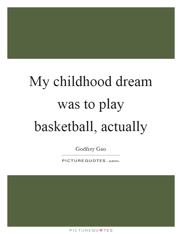 My childhood dream was to play basketball, actually Picture Quote #1