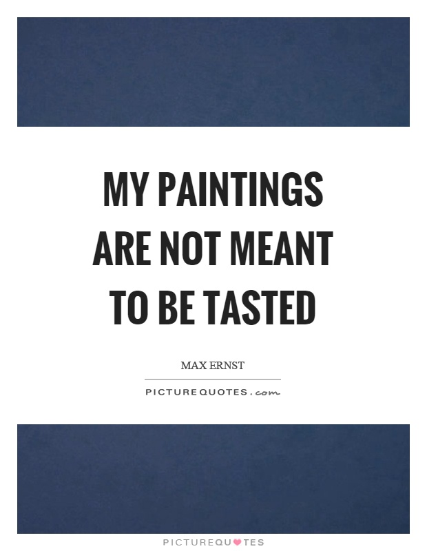 My paintings are not meant to be tasted Picture Quote #1