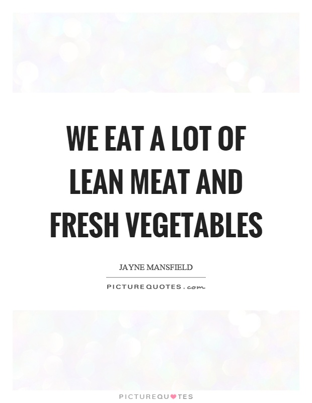 We eat a lot of lean meat and fresh vegetables Picture Quote #1