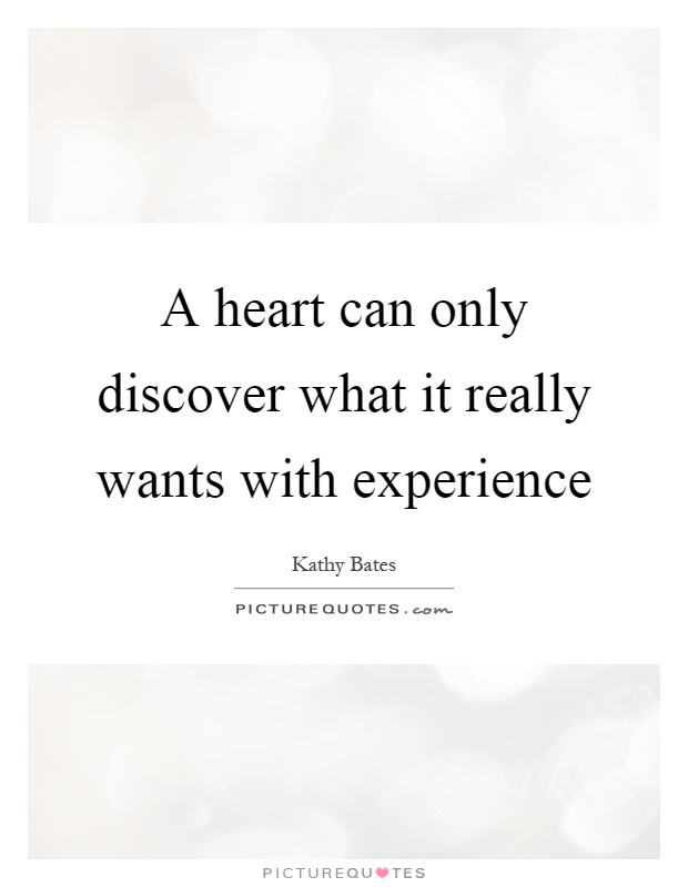 A heart can only discover what it really wants with experience Picture Quote #1